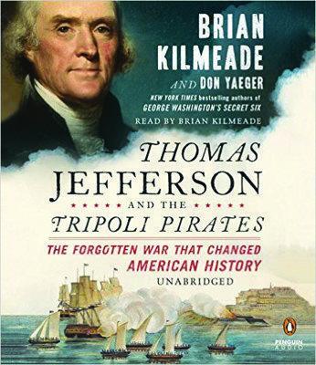 Brian Kilmeade and Don Yaeger Thomas Jefferson and the Tripoli Pirates